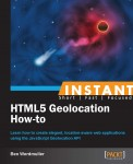 Instant HTML5 Geolocation How-to [Instant]   Packt Publishing
